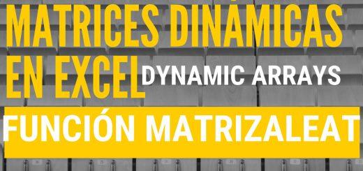 MATRIZALEAT – Funciones de Matrices Dinámicas en Excel